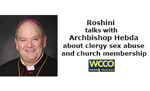Roshini talks with Archbishop Bernard Hebda about latest in the clergy abuse scandal and his efforts to keep people in the church.