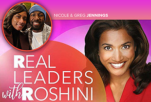 Real Leaders with Roshini: Power Couple Greg & Nicole Jennings on how they allow each other to shine.