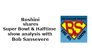 Roshini shares Super Bowl & Halftime show analysis with Bob Sansevere