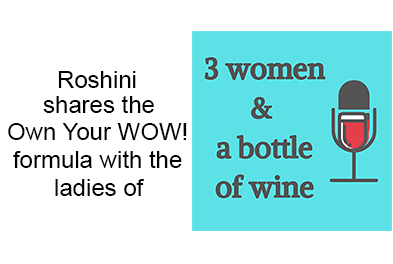 Roshini shares the Own Your WOW! formula with the ladies of 3 Women and a Bottle of Wine
